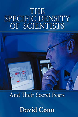 The Specific Density of Scientists: And Their Secret Fears: David Conn