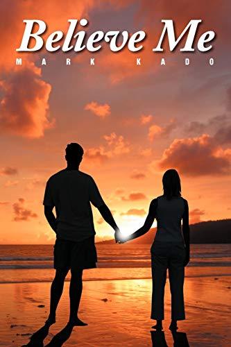Believe Me (Paperback): MARK KADO