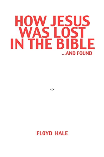 9781477208847: How Jesus was Lost in the Bible . . . and Found
