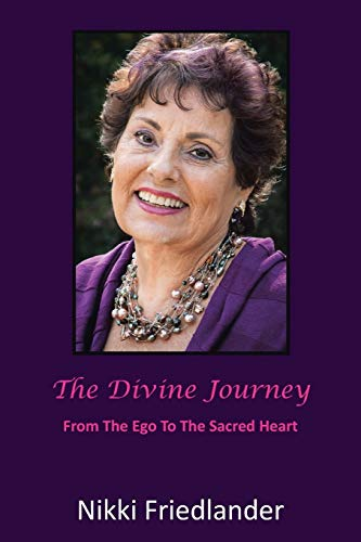 The Divine Journey: from the ego to: Nikki Friedlander