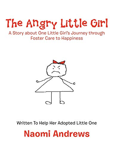9781477211618: The Angry Little Girl: A Story about One Little Girl's Journey through Foster Care to Happiness