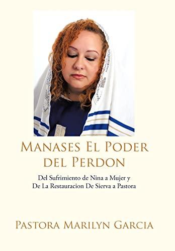 9781477211816: Manases El Poder del Perdon: del Sufrimiento de Nina a Mujer y de La Restauracion de Sierva a Pastora (Spanish Edition)