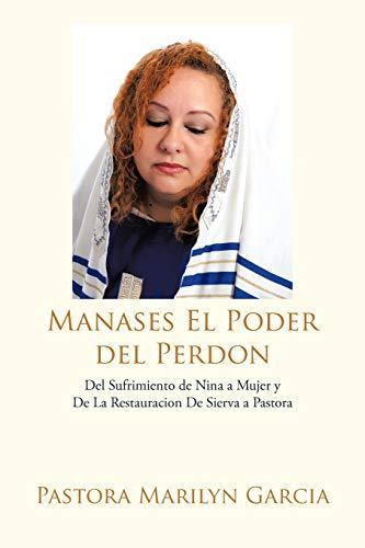 9781477211823: Manases El Poder Del Perdon: Del Sufrimiento de Nina a Mujer y De La Restauracion De Sierva a Pastora (Spanish Edition)