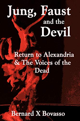 Jung, Faust And The Devil Return To Alexandria The Voices Of The Dead: Bernard X. Bovasso
