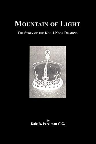 Mountain of Light: The Story of the Koh-I-Noor Diamond: G. G. Dale R. Perelman