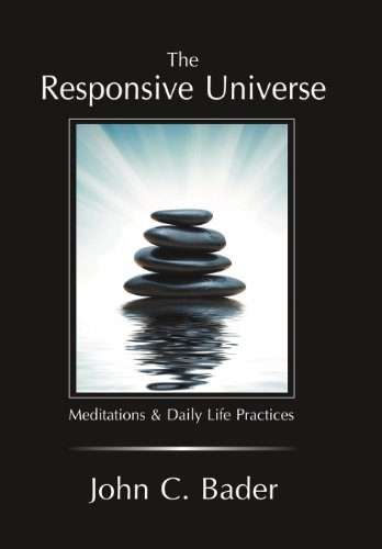 9781477216323: The Responsive Universe: Meditations and Daily Life Practices