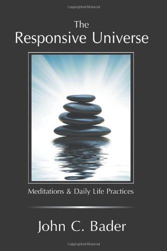 9781477216330: The Responsive Universe: Meditations & Daily Life Practices