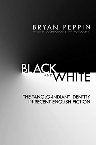 "Black and White: The ""Anglo-Indian"" Identity in Recent English Fiction: Peppin, Bryan"