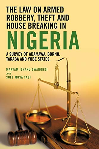 9781477218068: The Law On Armed Robbery, Theft and House Breaking in Nigeria: A Survey of Adamawa, Borno, Taraba and Yobe States.