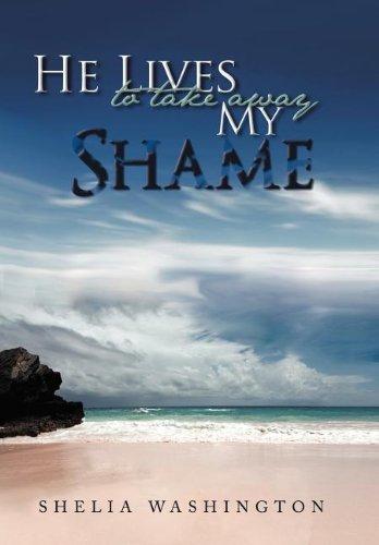 9781477220603: He Lives to Take Away My Shame