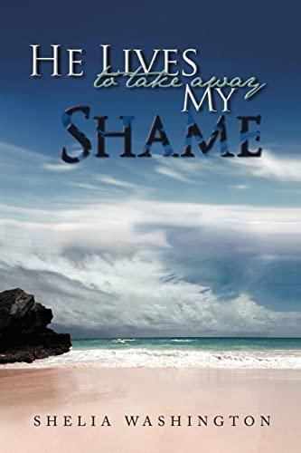 9781477220610: He Lives to Take Away My Shame