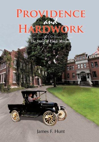 Providence and Hardwork: The Story of Caleb Morgan: James F. Hunt