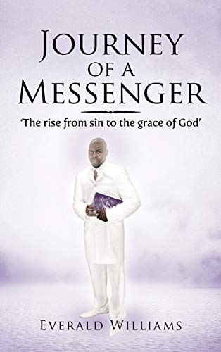 Journey of a Messenger: The Rise from Sin to the Grace of God: Everald Williams