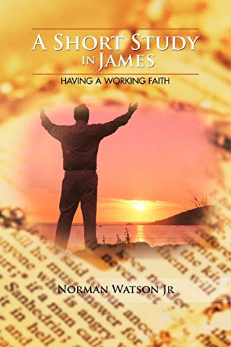 A Short Study in James Having A Working Faith: Norman Watson Jr