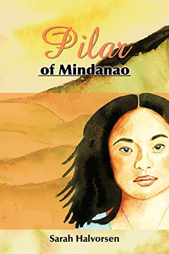 Pilar of Mindanao A Story of Courage and Love in World War II: Sarah Halvorsen