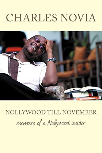 Nollywood Till November Memoirs of a Nollywood Insider: Charles Novia