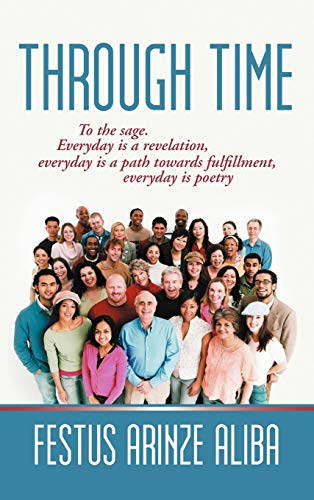 Through Time: To the Sage. Everyday Is a Revelation, Everyday Is a Path Towards Fulfillment, ...
