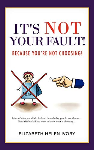 Its Not Your Fault Because Youre Not Choosing: Elizabeth Helen Ivory