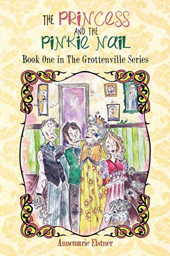 9781477227282: The Princess and the Pinkie Nail: Book One in The Grottenville Series