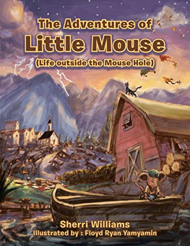 The Adventures of Little Mouse: (Life Outside the Mouse Hole): Williams, Sherri