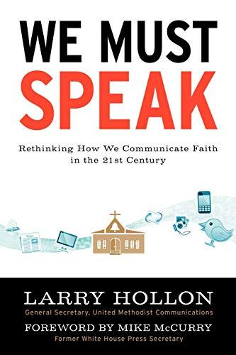 9781477232118: We Must Speak: Rethinking How We Communicate Faith in the 21st Century