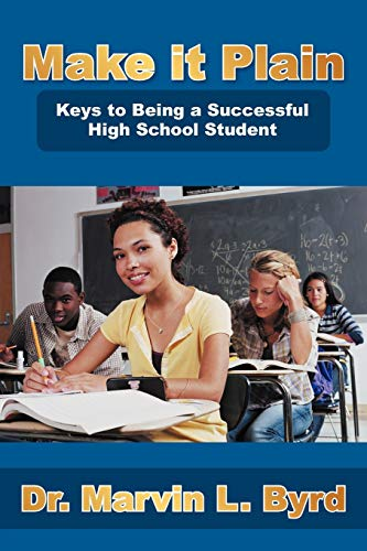 9781477232811: Make It Plain: Keys to Being a Successful High School Student