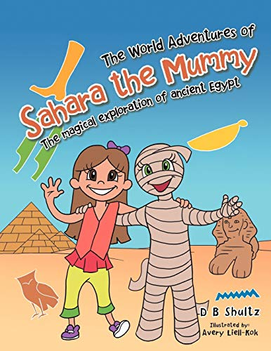 9781477233108: The World Adventures of Sahara the Mummy: The Magical Exploration of Ancient Egypt