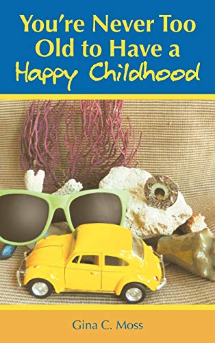 You're Never Too Old to Have a Happy Childhood: Gina C. Moss