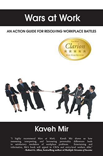 Wars at Work: An action guide for resolving workplace battles: Mir, Kaveh