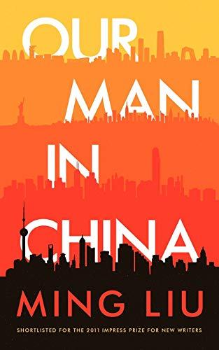 Our Man in China: A Novel: Ming Liu