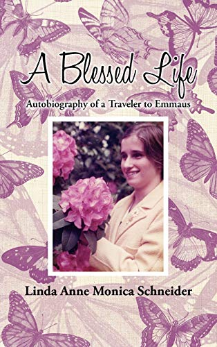 A Blessed Life: Autobiography of a Traveler to Emmaus: Linda Anne Monica Schneider