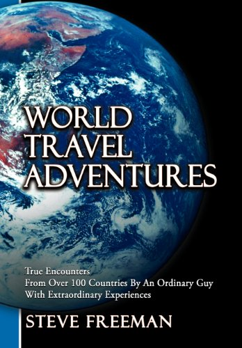 9781477237281: World Travel Adventures: True Encounters from Over 100 Countries by an Ordinary Guy with Extraordinary Experiences