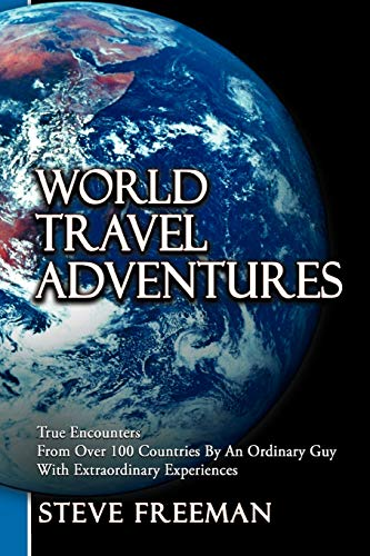 9781477237298: World Travel Adventures: True Encounters From Over 100 Countries By An Ordinary Guy With Extraordinary Experiences