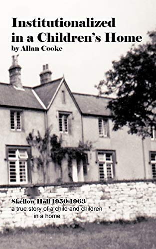 9781477238264: Institutionalized in a Children's Home: Skellow Hall 1950-1963 a true story of a child and children in a home