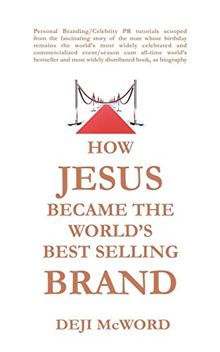 9781477239780: How Jesus Became The World's Best Selling Brand: The Art Of Self-Differentiation And Self-Marketing
