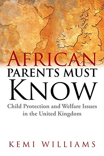 African Parents Must Know: Child Protection and: Williams, Kemi