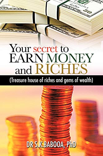 Your Secret to Earn Money and Riches Treasure House of Riches and Gems of Wealth: Dr. S. K. Babooa