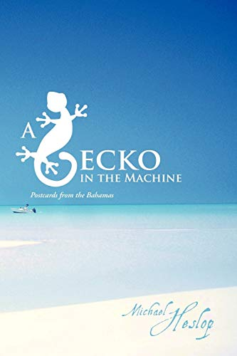 9781477246375: A Gecko in the Machine: Postcards from the Bahamas