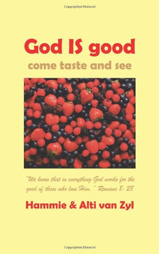 "9781477246535: God IS Good - Come Taste and See: ""We know that in everything God works for the good of those who love Him."" Romans 8: 28"