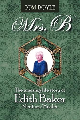 9781477247518: Mrs.B: The Amazing Life Story of Edith Baker Medium/Healer