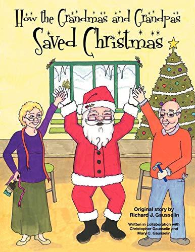 How the Grandmas and Grandpas Saved Christmas: Richard J. Gausselin