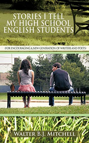 9781477247983: Stories I Tell My High School English Students: (For Encouraging a New Generation of Writers and Poets)