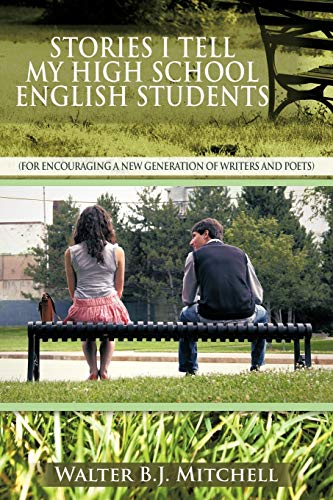 9781477247990: Stories I Tell My High School English Students: (For Encouraging a New Generation of Writers and Poets)