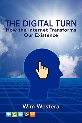 The Digital Turn: How the Internet Transforms Our Existence: Wim Westera