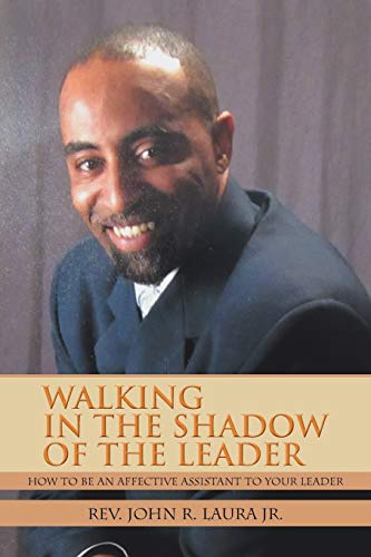9781477251690: WALKING IN THE SHADOW OF THE LEADER: HOW TO BE AN AFFECTIVE ASSISTANT TO YOUR LEADER