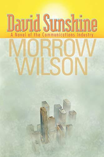 David Sunshine: A Novel of the Communications Industry: Wilson, Morrow