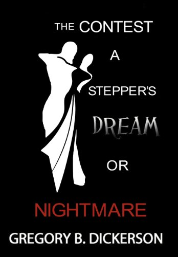 The Contest: A Steppers Dream or Nightmare: Gregory B. Dickerson