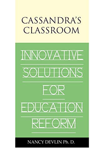 Cassandra's Classroom Innovative Solutions For Education Reform: Devlin, Nancy