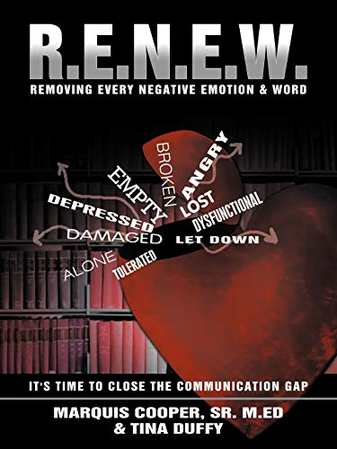 R.E.N.E.W.: Removing Every Negative Emotion & Word: Cooper Sr., M.Ed Marquis