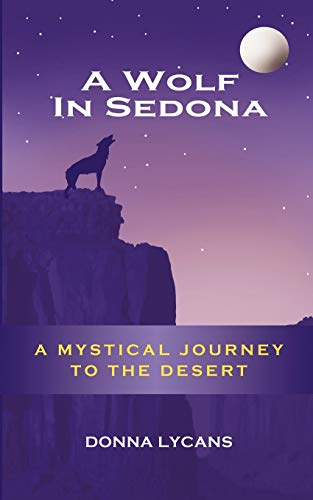 A Wolf in Sedona: A Mystical Journey to the Desert: Donna Lycans